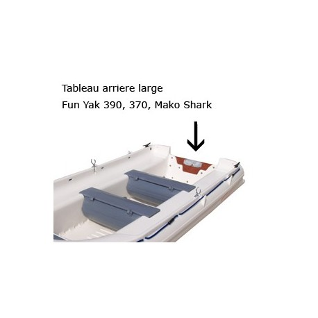 Tableau arriere large Fun yak 390/370/Mako shark